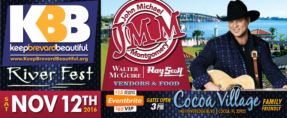 Keep Brevard Beautiful River Fest - Saturday, November 12th, 2016 - Gates open 3PM - $15 Advance Tickets, $65 VIP - John Michael Montgomery, Walter McGuire, Ray Scott, Vendors and Food - Cocoa Village, 401 Riveredge Blvd., Cocoa, FL 32922 - Family Friendly!